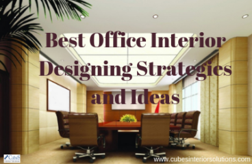 Best Office Interior Designing Strategies and Ideas