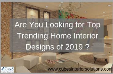 Are You Looking for Top Trending Home Interior Designs of 2019 ?